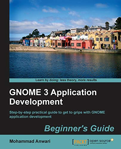 GNOME 3 Application Development Beginner's Guide: Mohammad Anwari