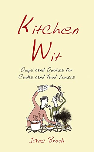 9781849530002: Kitchen Wit: Quips and Quotes for Cooks and Food Lovers (Witwit)