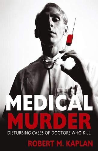 9781849530361: Medical Murder: Disturbing Cases of Doctors Who Kill