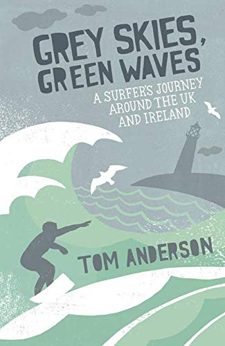 9781849530415: Grey Skies, Green Waves: A Surfer's Journey Around the UK and Ireland
