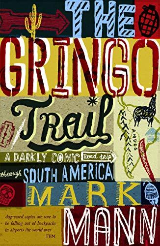 9781849530637: The Gringo Trail: A Darkly Comic Road-Trip Through South America
