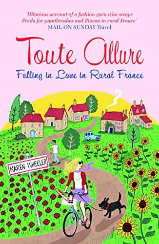 Toute Allure: Falling in Love in Rural France: Wheeler, Karen