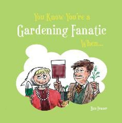 9781849530705: You Know You're a Gardening Fanatic When . . .