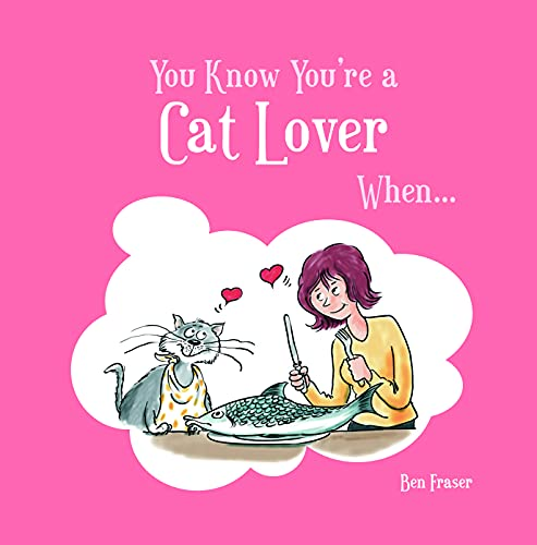 You Know You're a Cat Lover When . . .: Fraser, Ben