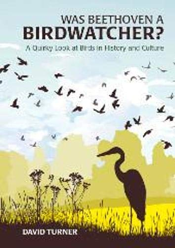9781849531450: Was Beethoven a Birdwatcher?: A Quirky Look at Birds in History and Culture