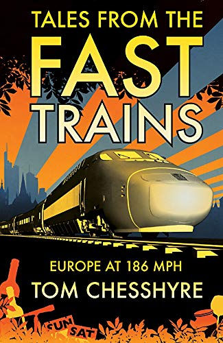 9781849531511: Tales from the Fast Trains: Europe at 186 MPH