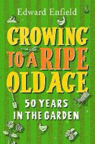 9781849531702: Growing to a Ripe Old Age: 50 Years in the Garden
