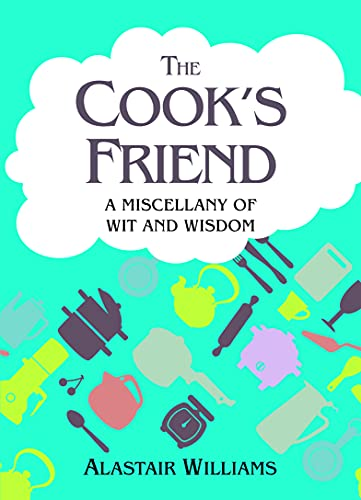 The Cook's Friend: A Miscellany of Wit and Wisdom: Williams, Alastair