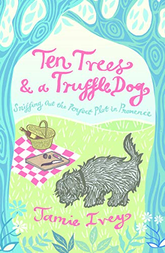 9781849532389: Ten Trees and a Truffle Dog: Sniffing Out the Perfect Plot in Provence