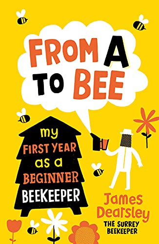 9781849532723: From A to Bee: My First Year as a Beginner Beekeeper