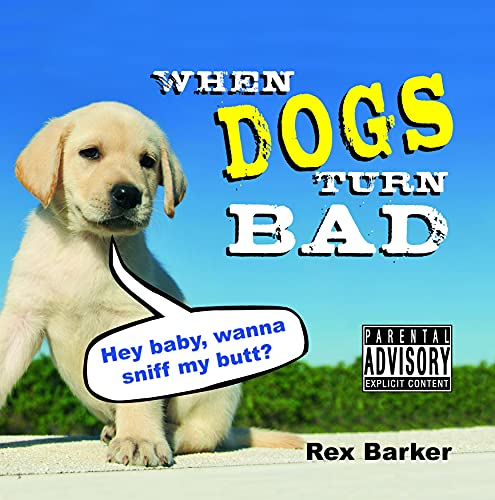 When Dogs Turn Bad: Barker, Rex