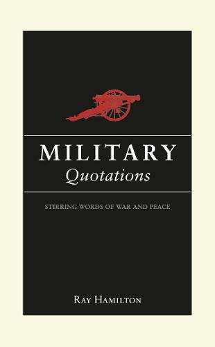 Military Quotations: Stirring Words of War and Peace: Hamilton, Ray