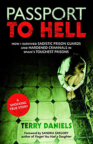 Passport To Hell: How I Survived Sadistic Prison Guards and Hardened Criminals in Spain's ...