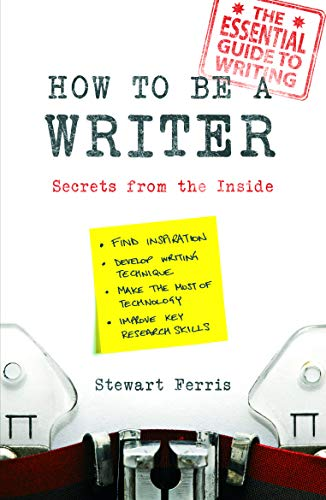 How to be a Writer: Secrets from the Inside: Ferris, Stewart