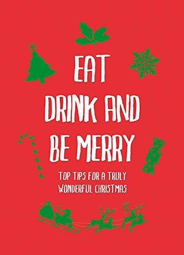 9781849533669: Eat, Drink and Be Merry: Top Tips for a Truly Wonderful Christmas