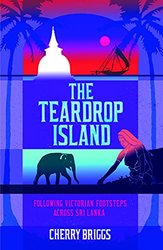 9781849534147: The Teardrop Island: Following Victorian Footsteps Across Sri Lanka