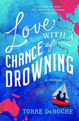 9781849534185: Love with a Chance of Drowning: A Memoir