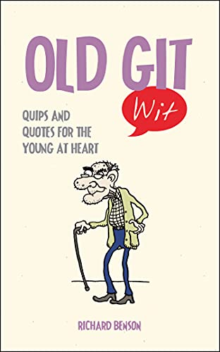 Old Git Wit: Quips and Quotes for the Young at Heart (1849534616) by Richard Benson
