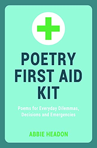 9781849534659: Poetry First Aid Kit: Poems for Everyday Dilemmas, Decisions and Emergencies