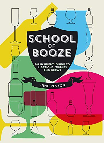 School of Booze: An Insider's Guide to Libations, Tipples and Brews: Jane Peyton