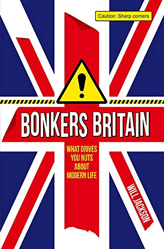 Bonkers Britain: What Drives You Nuts about Modern Life: Jackson, Will