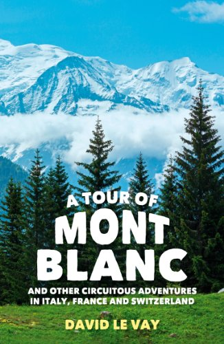 A Tour of Mont Blanc: And other circuitous adventures in Italy, France and Switzerland: Le Vay, ...