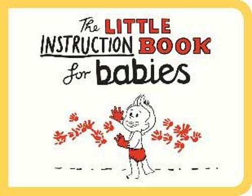 The Little Instruction Book for Babies: Freeman, Kate