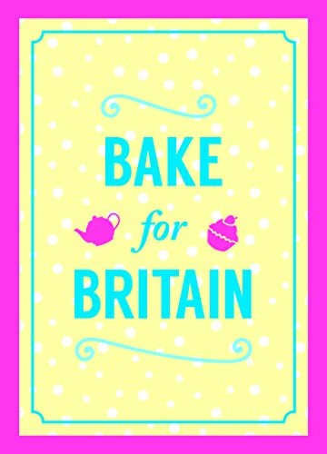 Bake for Britain (Cookery): .