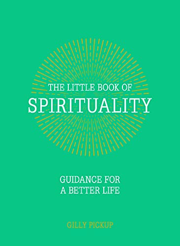 The Little Book of Spirituality: Guidance for a Better Life: Pickup, Gilly