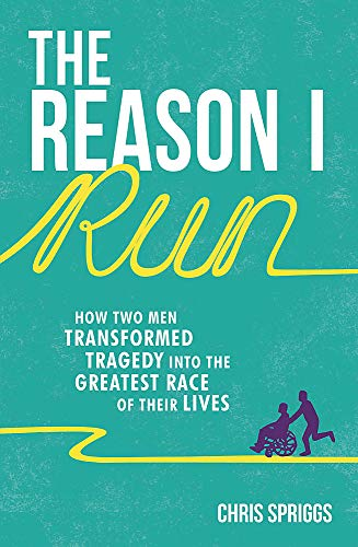 The Reason I Run: How Two Men Transformed Tragedy into the Greatest Race of Their Lives: Spriggs, ...