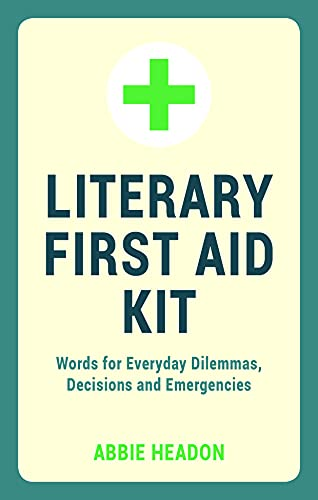 Literary First Aid Kit: Words for Everyday Dilemmas, Decisions and Emergencies: Headon, Abbie