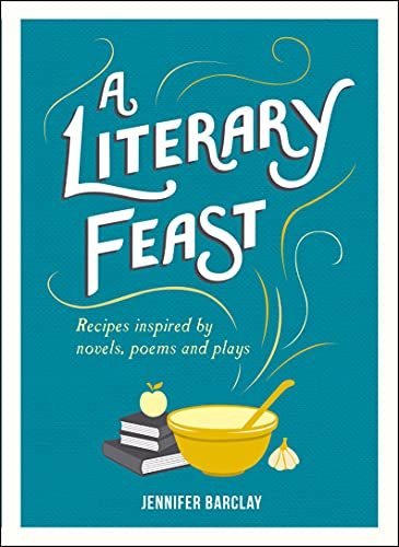 9781849537377: A Literary Feast: Recipes Inspired by Novels, Poems and Plays