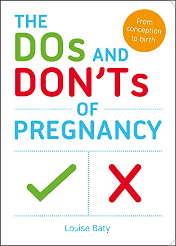 9781849537629: The Dos and Don'ts of Pregnancy: From Conception to Birth