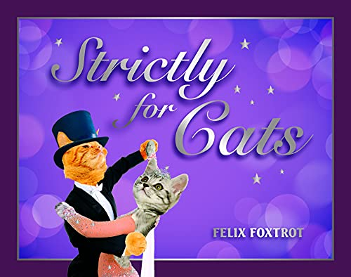 9781849537766: Strictly for Cats: The Hottest Cat-Dancing Competition in Town!