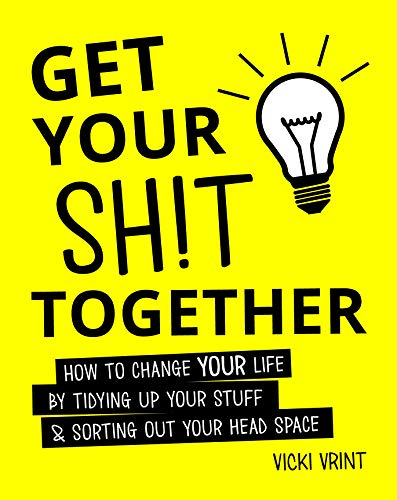 9781849537940: Get Your Shit Together: How to Change Your Life by Tidying up Your Stuff & Sorting out Your Head Space