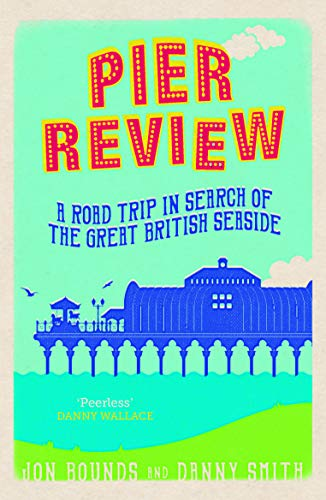 9781849538114: Pier Review: A Road Trip in Search of the Great British Seaside