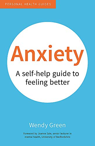 Anxiety: A Self-Help Guide to Feeling Better (Personal Health Guides): Wendy Green