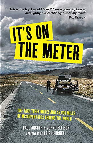 9781849538251: It's on the Meter: One Taxi, Three Mates and 43,000 Miles of Misadventures around the World