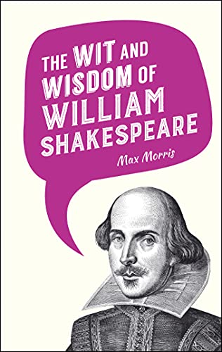 9781849538558: The Wit and Wisdom of William Shakespeare