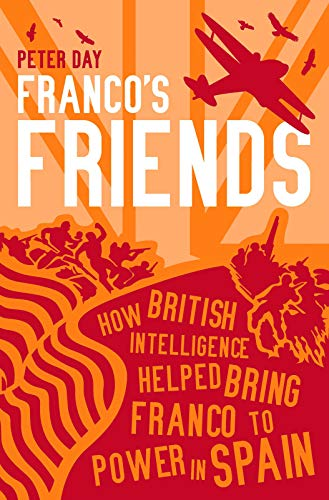 9781849540988: Franco's Friends: How British Intelligence Helped Bring Franco to Power in Spain