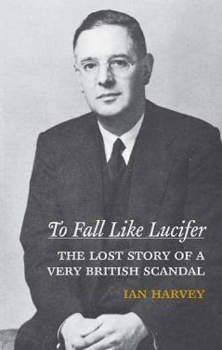 9781849541206: To Fall Like Lucifer: The Lost Story of a Very British Scandal