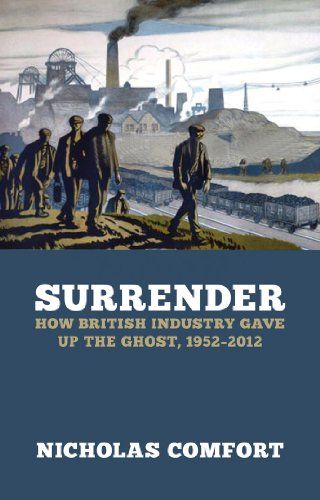 9781849541459: Surrender: How British Industry Gave Up the Ghost, 1952-2012