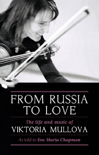 9781849541916: From Russia to Love: The Life and Times of Viktoria Mullova. by Viktoria Mullova & Eva Maria Chapman