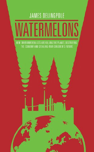 9781849542173: Watermelons: How Environmentalists are Killing the Planet, Destroying the Economy and Stealing Your Children's Future