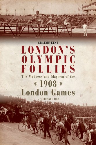 London's Olympic Follies: The Madness and Mayhem: Kent, Graeme