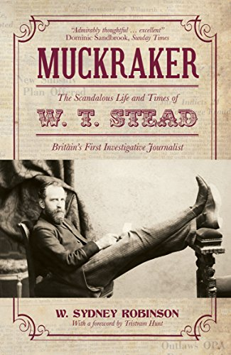 9781849542944: Muckraker: The Scandalous Life and Times of W. T. Stead, Britain's First Investigative Journalist