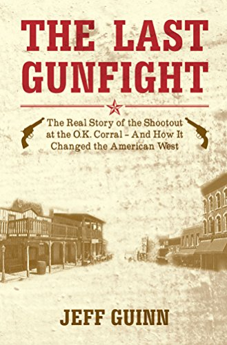 9781849543644: Last Gunfight: The Real Story of the Shootout at the OK Corral and How it Changed the American West