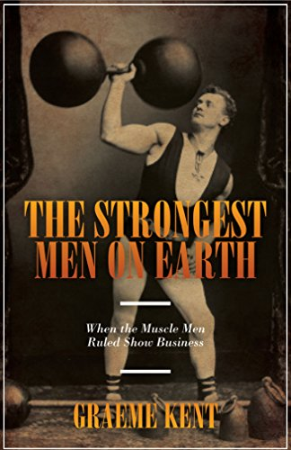 9781849543712: The Strongest Men on Earth: When the Muscle Men Ruled Show Business