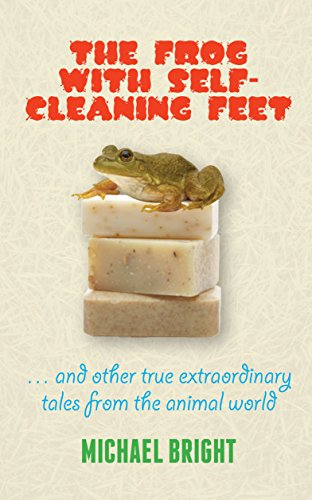 9781849543798: The Frog With Self-cleaning Feet And Other Extraordinary True Tales From The Animal World