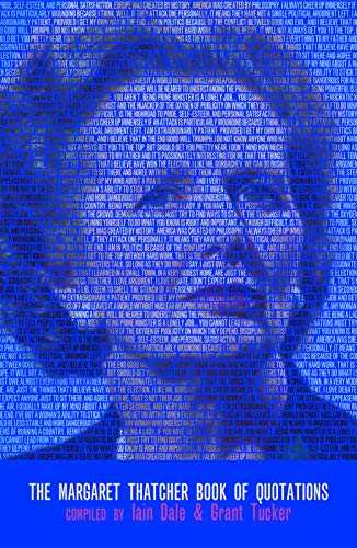 The Margaret Thatcher Book of Quotations: Tucker, Grant; Dale, Iain; Thatcher, Margaret
